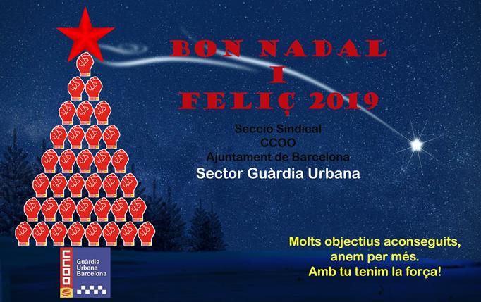 Des de la Secció Sindical CCOO de l'Ajuntament de Barcelona, Sector Guàrdia Urbana, us desitgem a tots i totes un bon Nadal i feliç any 2019.